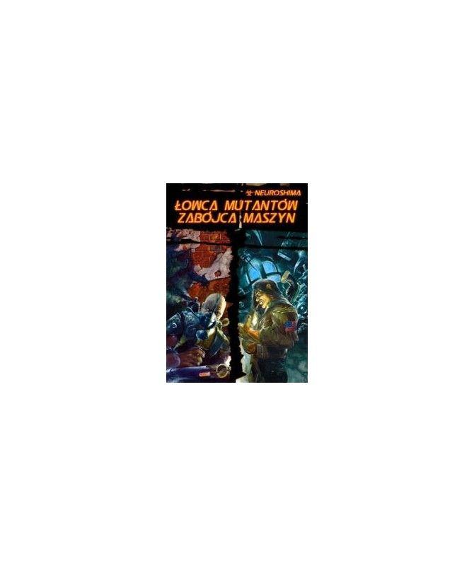 Neuroshima RPG - Neuroshima Łowca Mutantów - Zabójca Maszyn